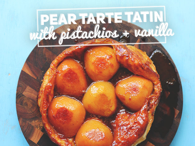 Pear Tarte Tatin with Pistachio and Vanilla | The Sugar Hit